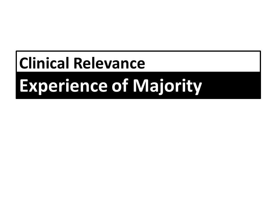 Clinical Relevance Experience of Majority