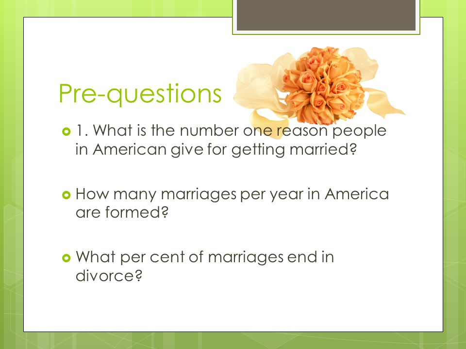 Pre-questions  1. What is the number one reason people in American give for getting married.