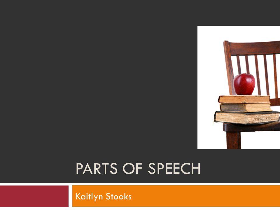PARTS OF SPEECH Kaitlyn Stooks