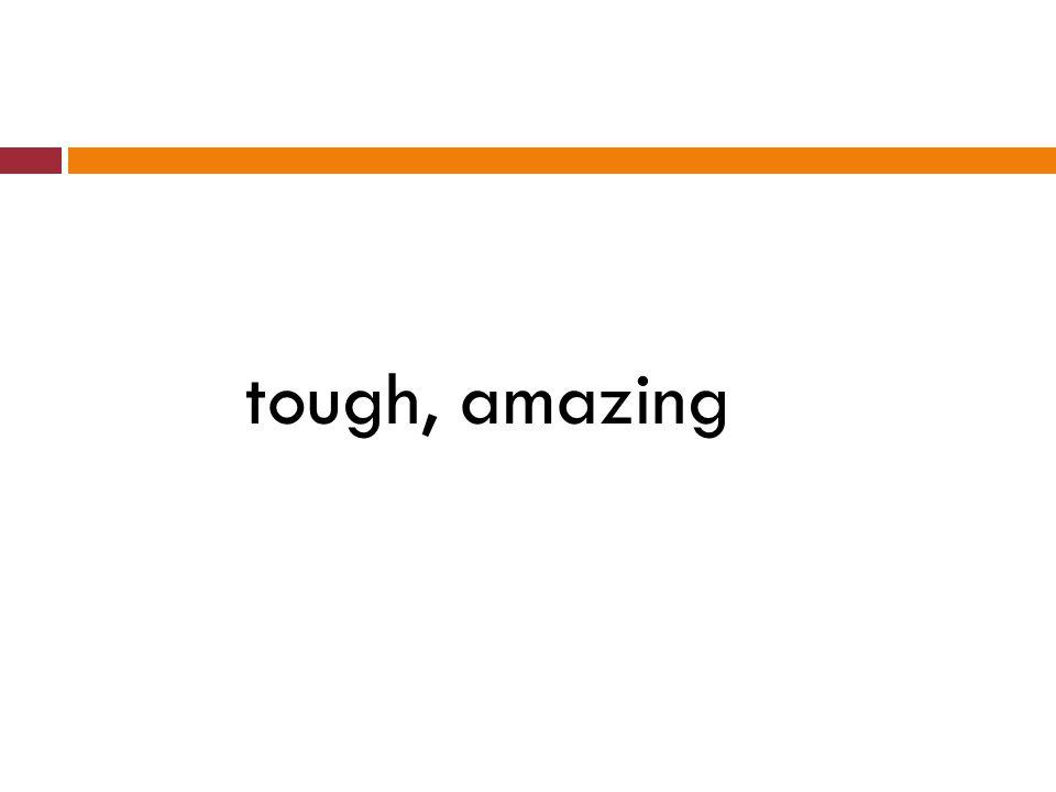 tough, amazing