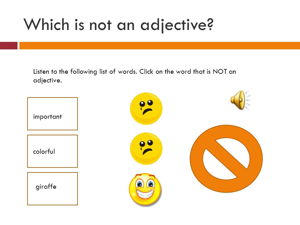 Which is not an adjective? Listen to the following list of words. Click on the word that is NOT an adjective. important colorful giraffe