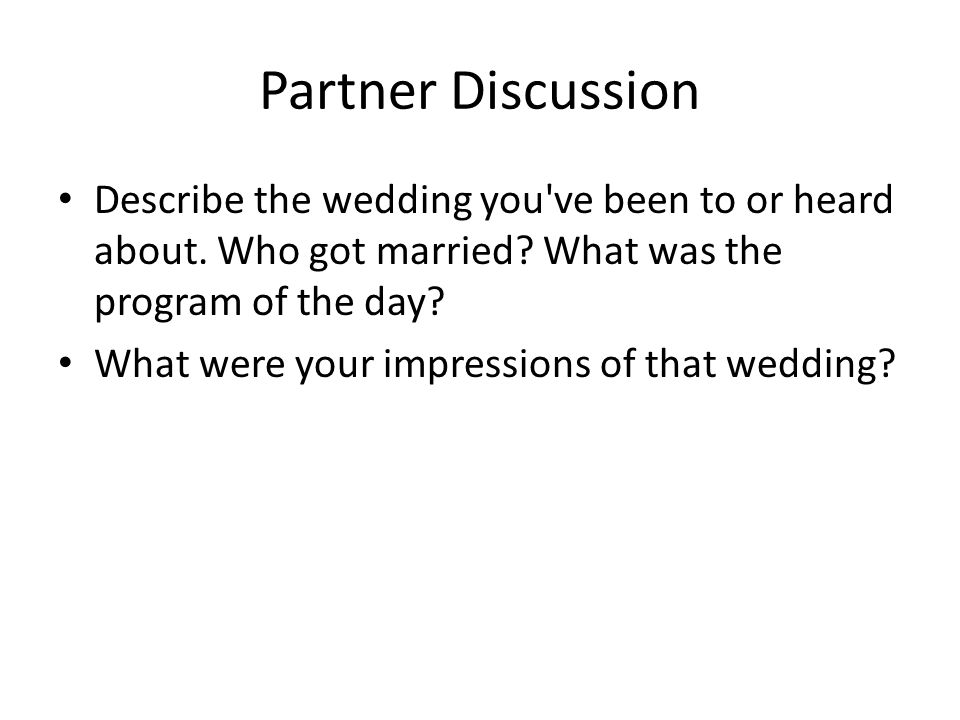 Partner Discussion Describe the wedding you ve been to or heard about.