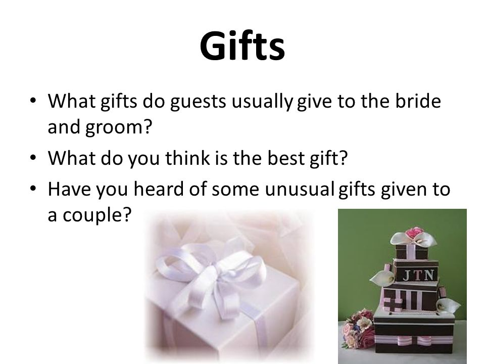 Gifts What gifts do guests usually give to the bride and groom.
