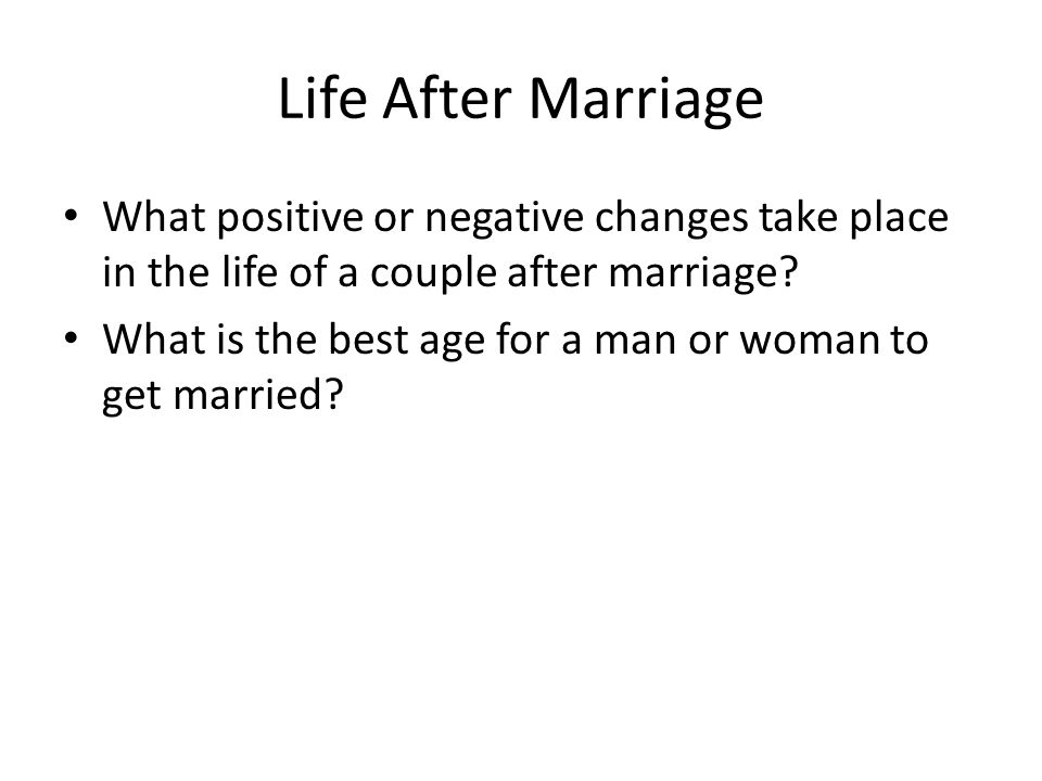Life After Marriage What positive or negative changes take place in the life of a couple after marriage.