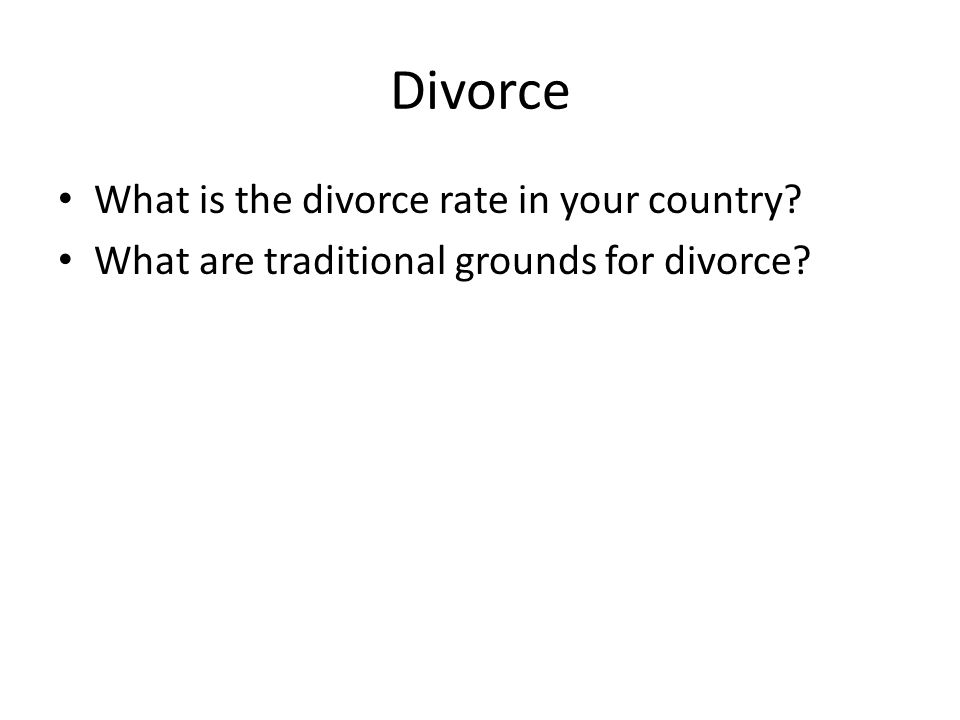 Divorce What is the divorce rate in your country What are traditional grounds for divorce