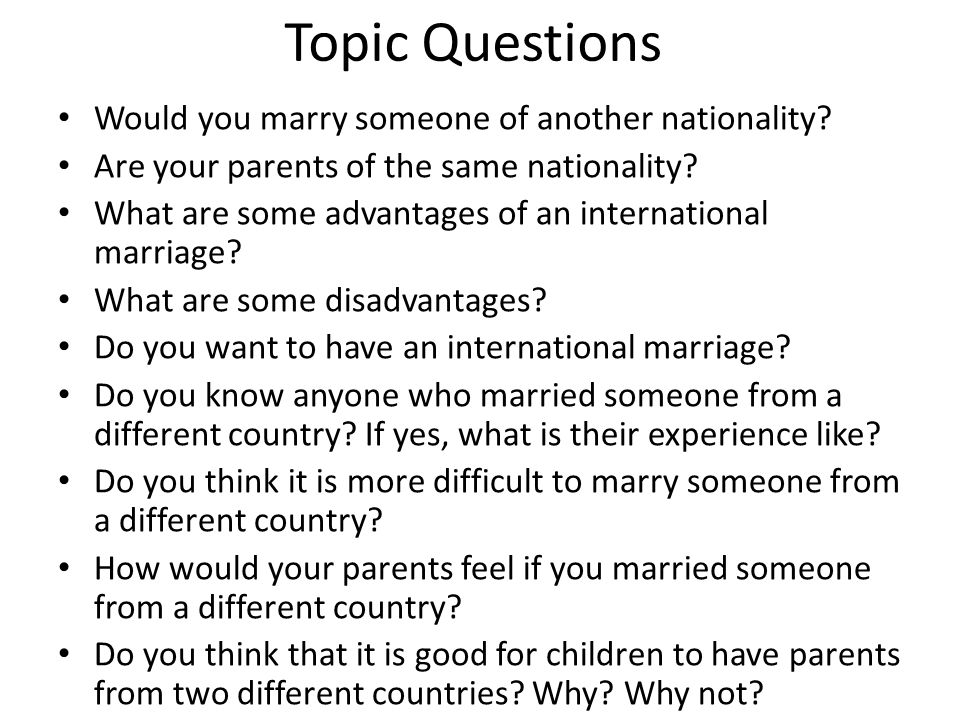 Topic Questions Would you marry someone of another nationality.