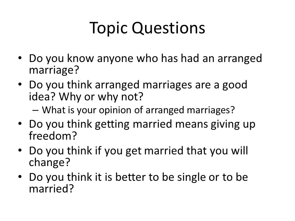 Topic Questions Do you know anyone who has had an arranged marriage.