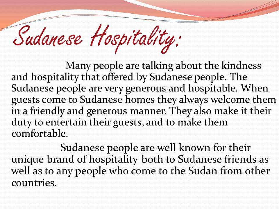 Sudanese Hospitality: Many people are talking about the kindness and hospitality that offered by Sudanese people. The Sudanese people are very generou