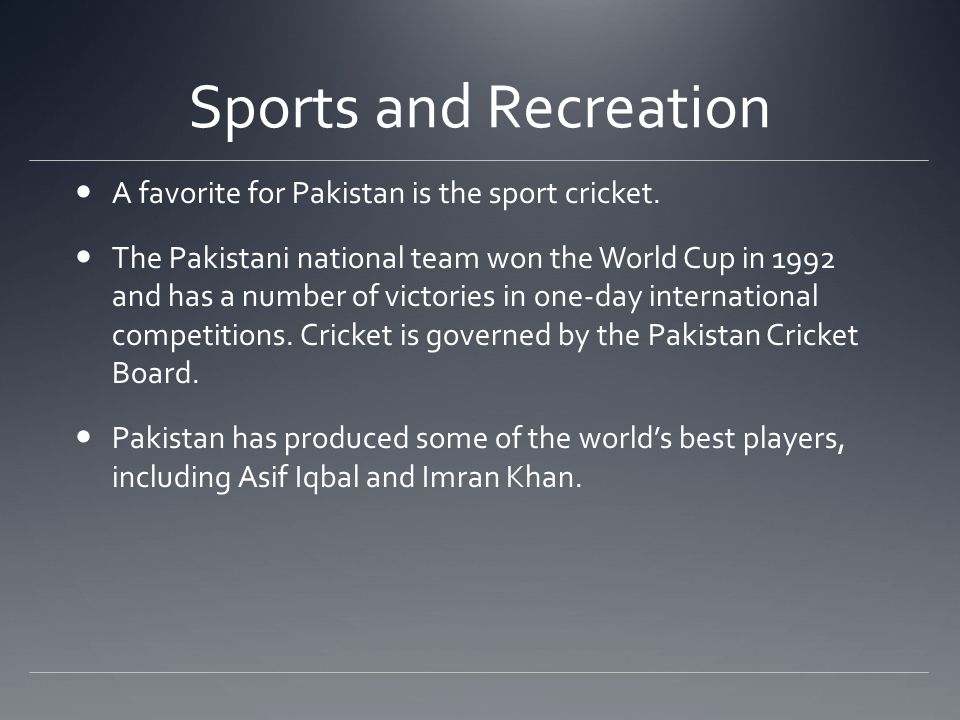 Sports and Recreation A favorite for Pakistan is the sport cricket.