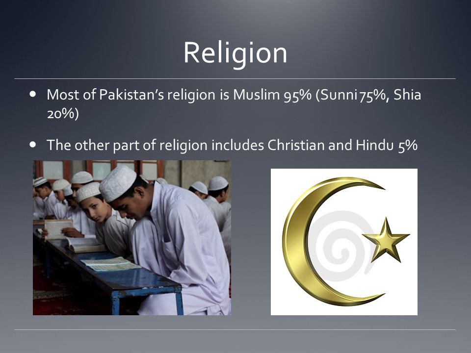 Religion Most of Pakistan's religion is Muslim 95% (Sunni 75%, Shia 20%) The other part of religion includes Christian and Hindu 5%