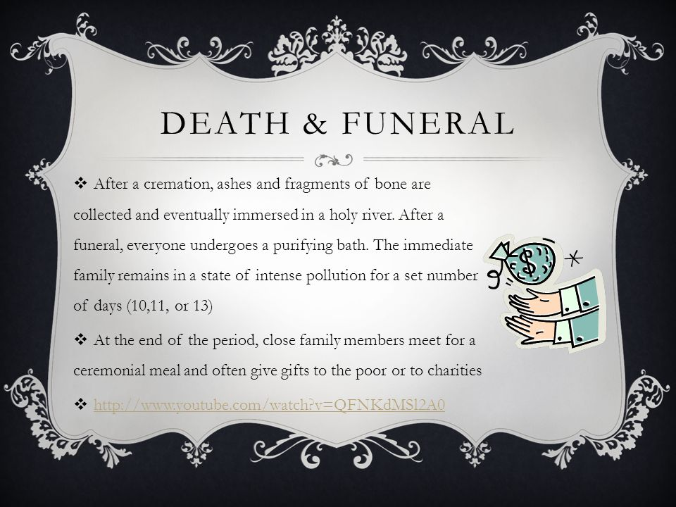 DEATH & FUNERAL  After a cremation, ashes and fragments of bone are collected and eventually immersed in a holy river.