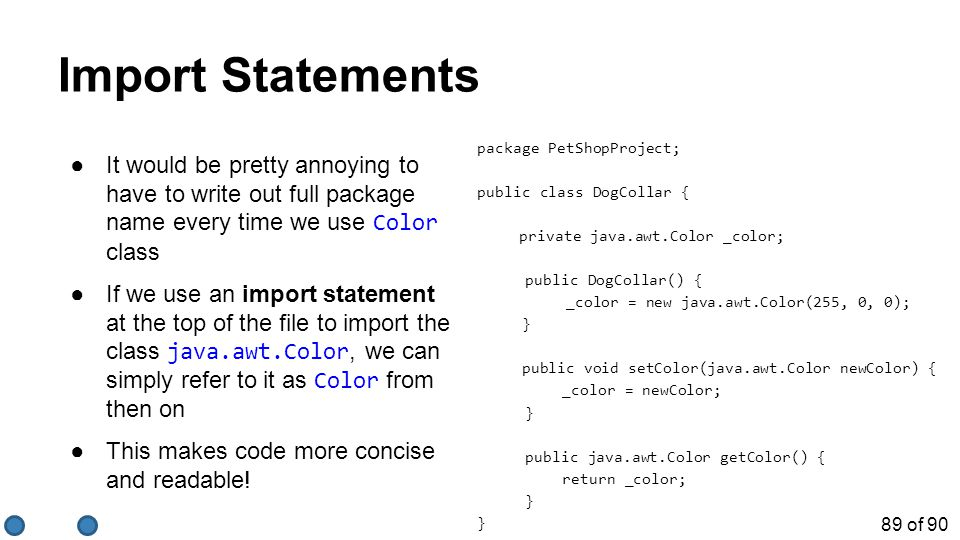 89 of 90 Import Statements ●It would be pretty annoying to have to write out full package name every time we use Color class ●If we use an import stat