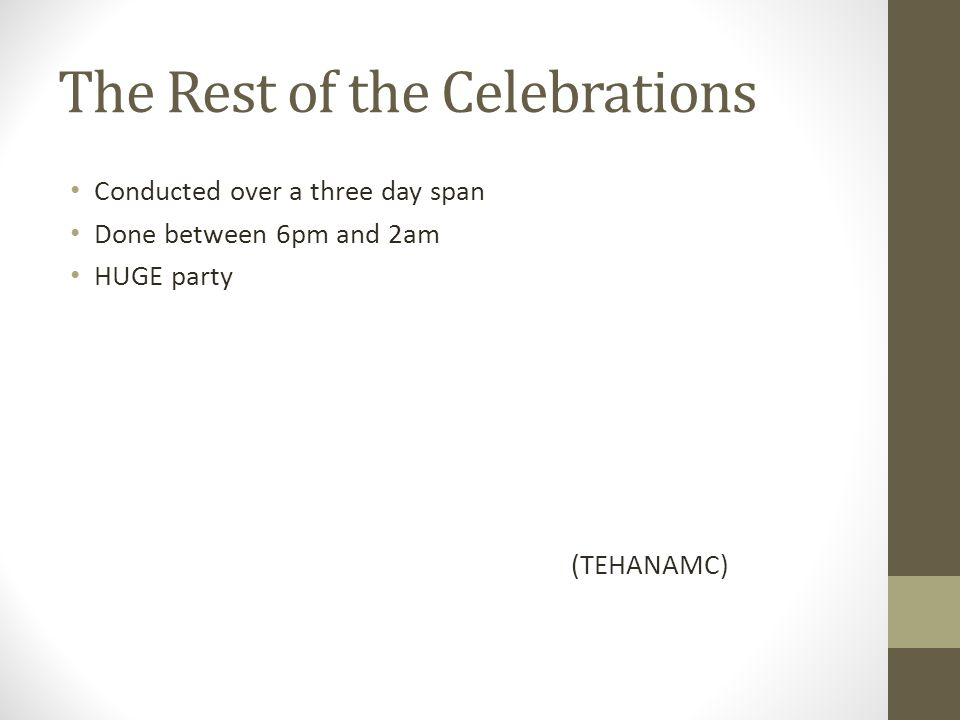 The Rest of the Celebrations Conducted over a three day span Done between 6pm and 2am HUGE party (TEHANAMC)