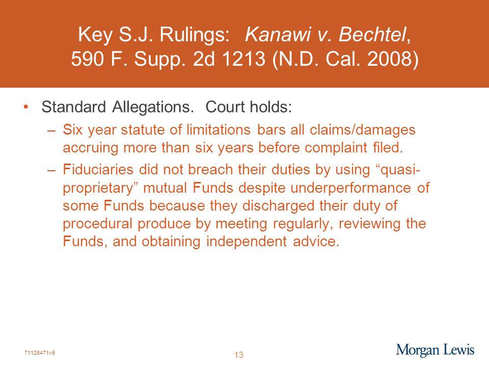 71126471v5 13 Key S.J. Rulings: Kanawi v. Bechtel, 590 F. Supp. 2d 1213 (N.D. Cal. 2008) Standard Allegations. Court holds: –Six year statute of limit