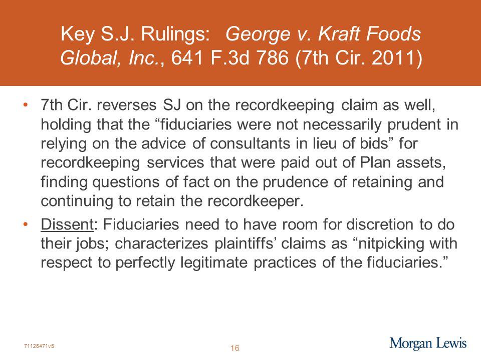 71126471v5 16 Key S.J. Rulings: George v. Kraft Foods Global, Inc., 641 F.3d 786 (7th Cir. 2011) 7th Cir. reverses SJ on the recordkeeping claim as we