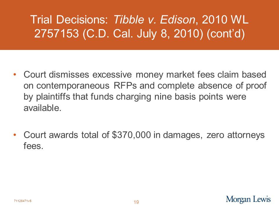 71126471v5 19 Trial Decisions: Tibble v. Edison, 2010 WL 2757153 (C.D. Cal. July 8, 2010) (cont'd) Court dismisses excessive money market fees claim b