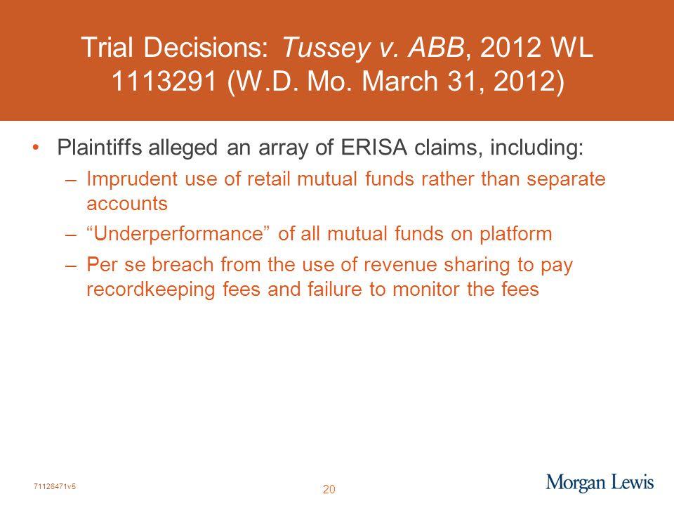 71126471v5 20 Trial Decisions: Tussey v. ABB, 2012 WL 1113291 (W.D. Mo. March 31, 2012) Plaintiffs alleged an array of ERISA claims, including: –Impru