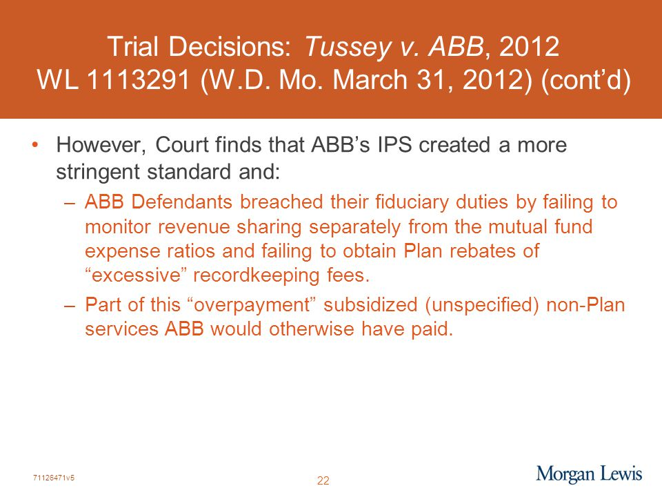 71126471v5 22 Trial Decisions: Tussey v. ABB, 2012 WL 1113291 (W.D. Mo. March 31, 2012) (cont'd) However, Court finds that ABB's IPS created a more st