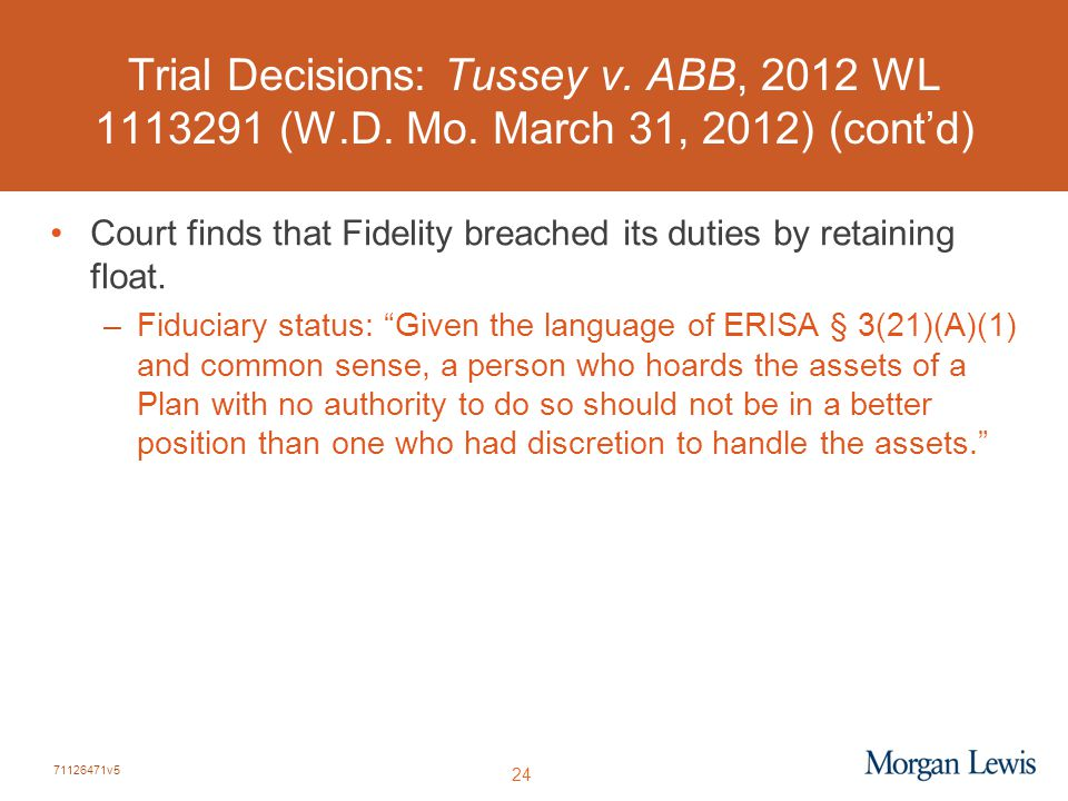 71126471v5 24 Trial Decisions: Tussey v. ABB, 2012 WL 1113291 (W.D. Mo. March 31, 2012) (cont'd) Court finds that Fidelity breached its duties by reta