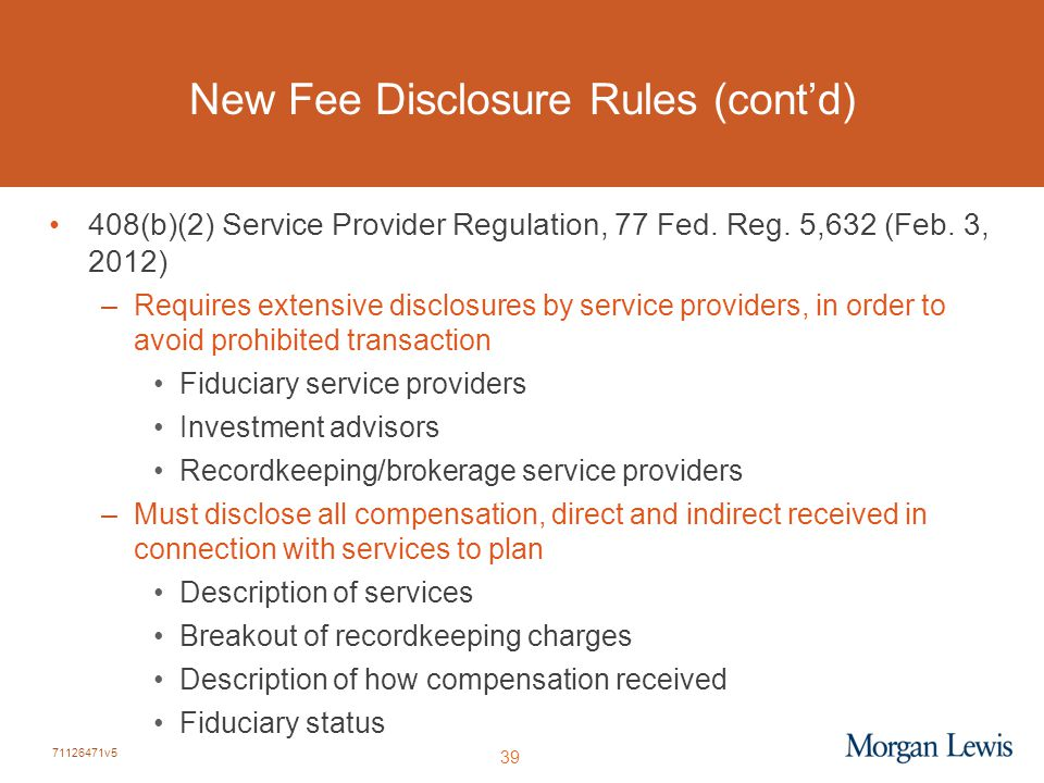 71126471v5 39 New Fee Disclosure Rules (cont'd) 408(b)(2) Service Provider Regulation, 77 Fed.