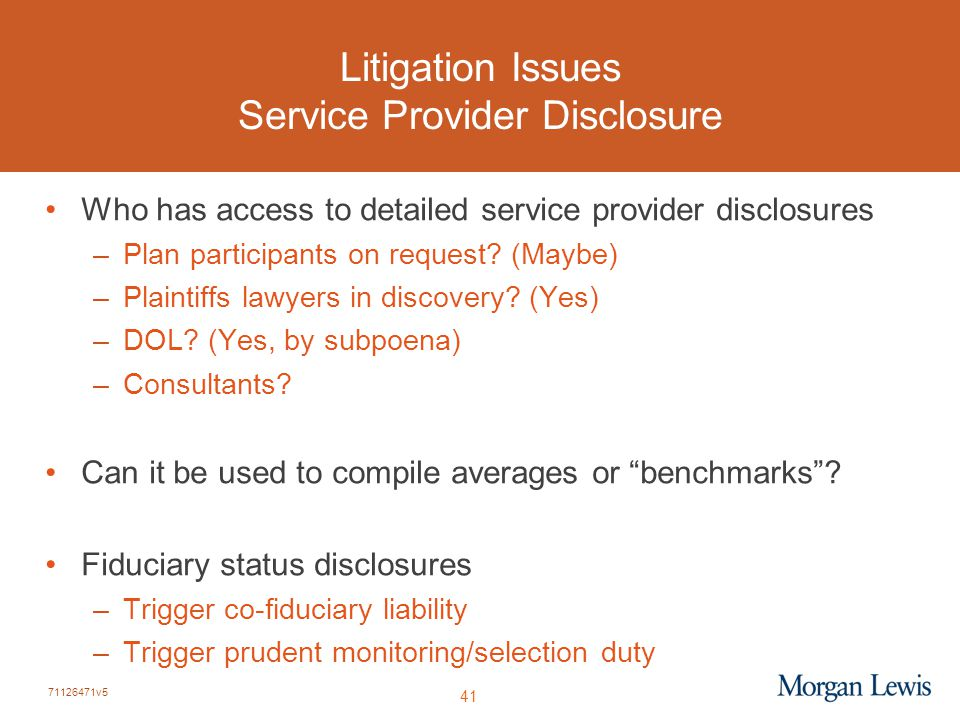 71126471v5 41 Litigation Issues Service Provider Disclosure Who has access to detailed service provider disclosures –Plan participants on request.