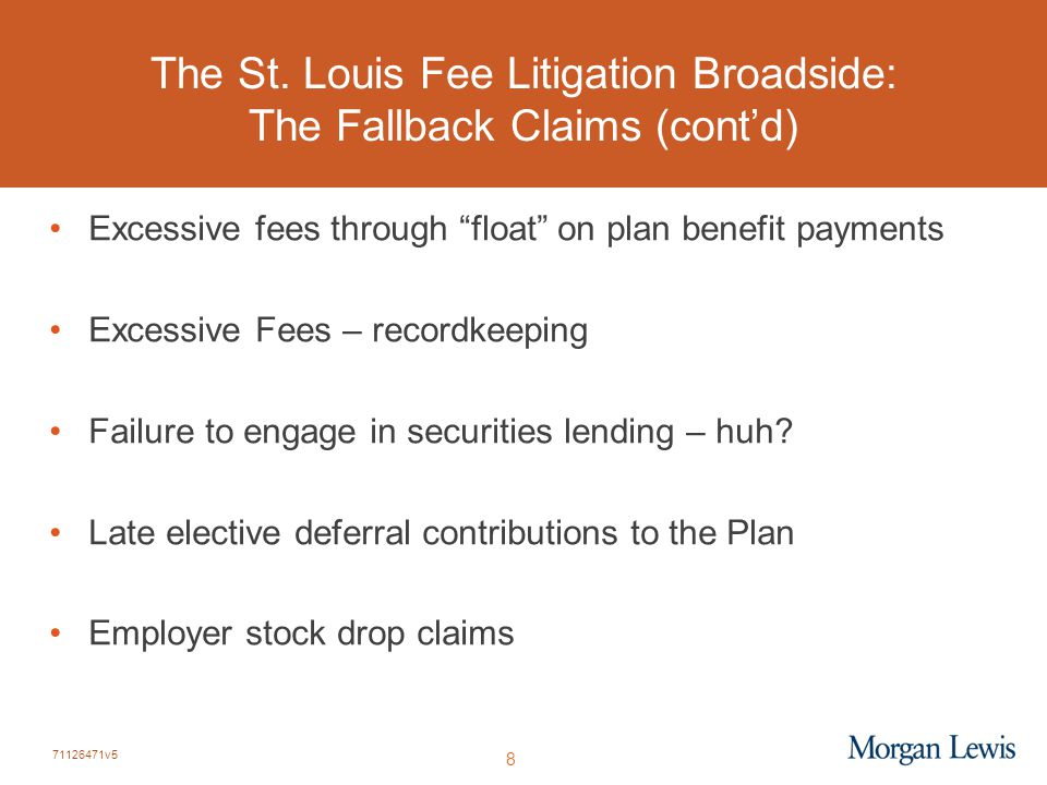 """71126471v5 8 The St. Louis Fee Litigation Broadside: The Fallback Claims (cont'd) Excessive fees through """"float"""" on plan benefit payments Excessive Fe"""