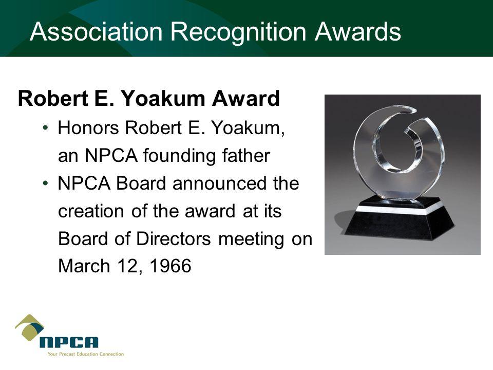 Association Recognition Awards Robert E. Yoakum Award Honors Robert E. Yoakum, an NPCA founding father NPCA Board announced the creation of the award