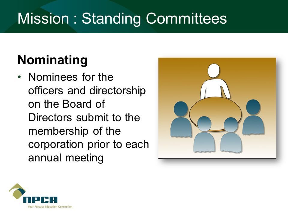 Mission : Standing Committees Nominating Nominees for the officers and directorship on the Board of Directors submit to the membership of the corporation prior to each annual meeting