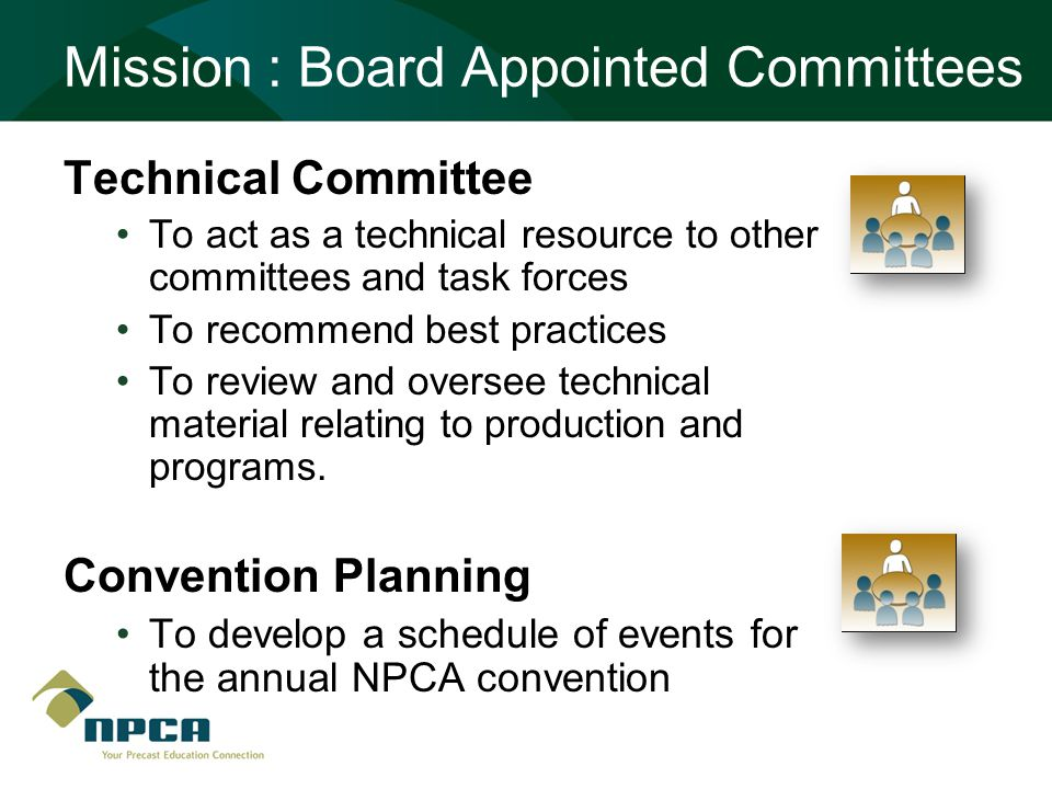 Mission : Board Appointed Committees Technical Committee To act as a technical resource to other committees and task forces To recommend best practices To review and oversee technical material relating to production and programs.