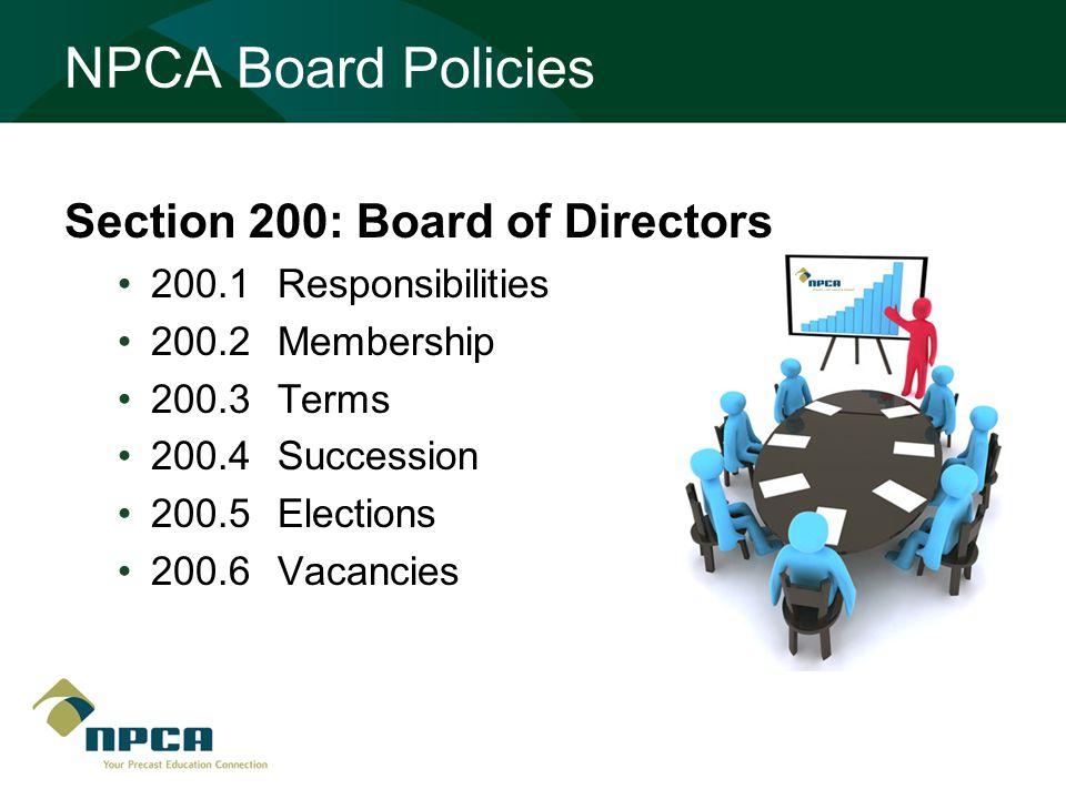 NPCA Board Policies Section 200: Board of Directors 200.1Responsibilities 200.2Membership 200.3Terms 200.4Succession 200.5Elections 200.6Vacancies