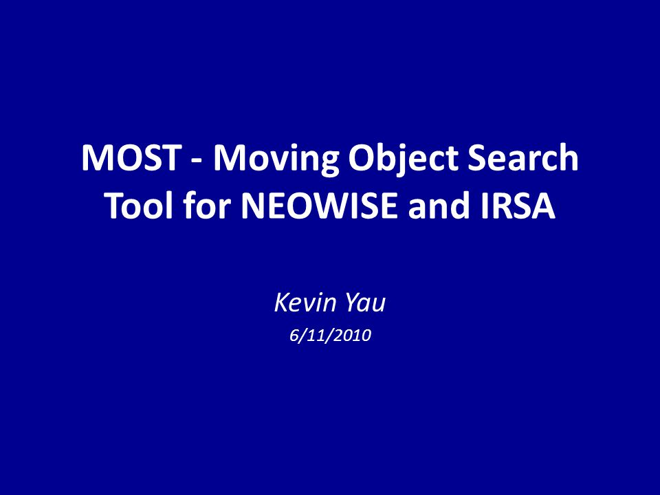 MOST - Moving Object Search Tool for NEOWISE and IRSA Kevin Yau 6/11/2010