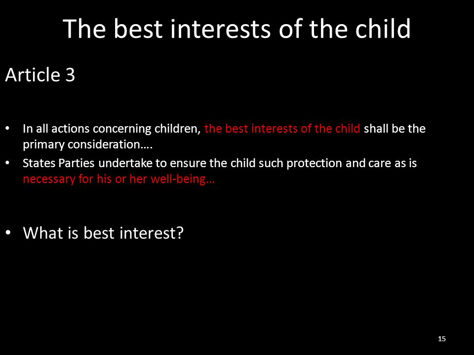 The best interests of the child Article 3 In all actions concerning children, the best interests of the child shall be the primary consideration…. Sta
