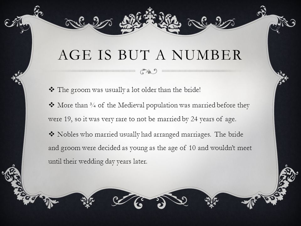 AGE IS BUT A NUMBER  The groom was usually a lot older than the bride.