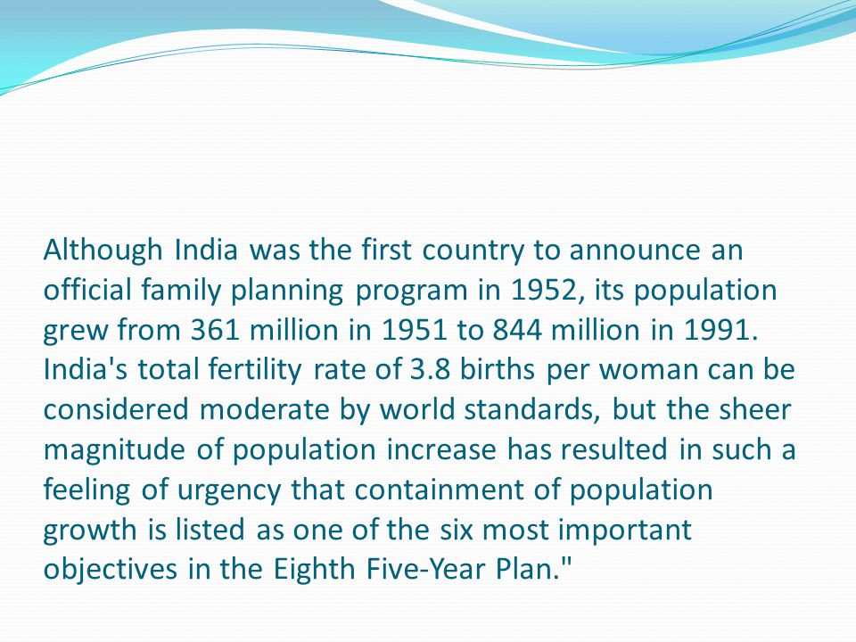 Although India was the first country to announce an official family planning program in 1952, its population grew from 361 million in 1951 to 844 mill
