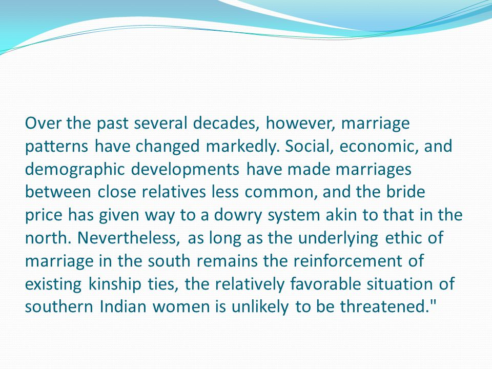 Over the past several decades, however, marriage patterns have changed markedly. Social, economic, and demographic developments have made marriages be