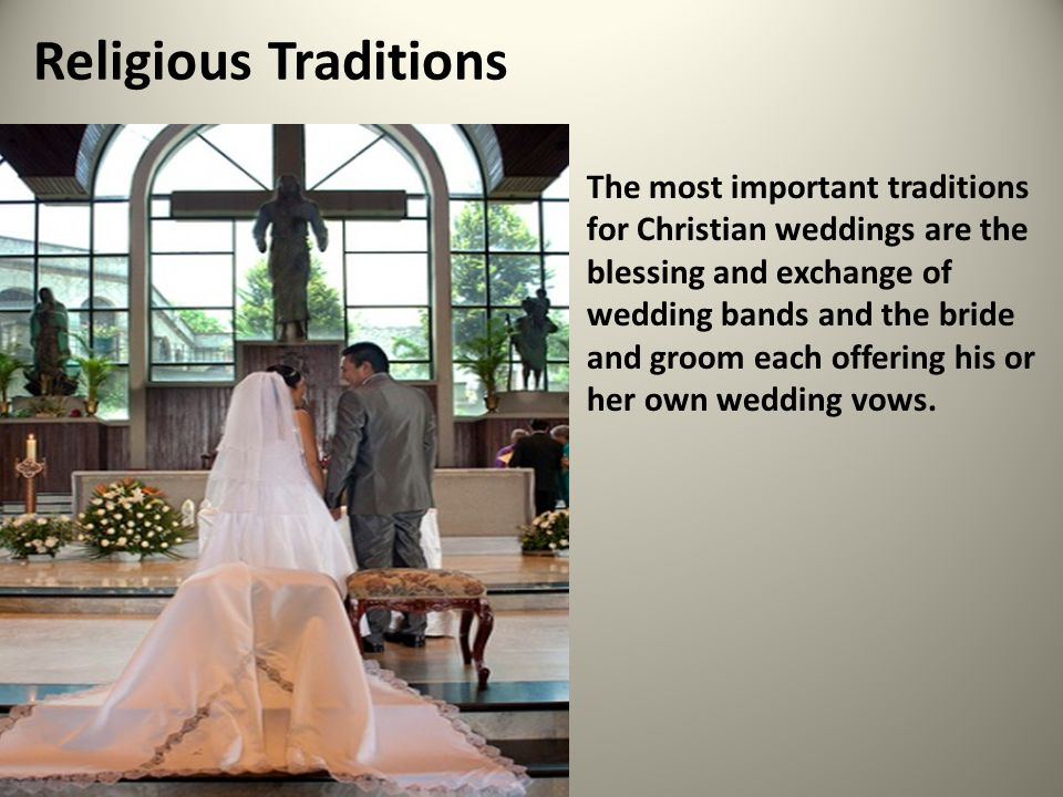 Religious Traditions The most important traditions for Christian weddings are the blessing and exchange of wedding bands and the bride and groom each offering his or her own wedding vows.