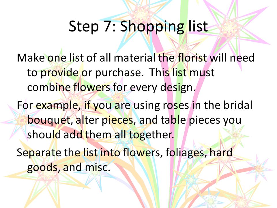 Step 7: Shopping list Make one list of all material the florist will need to provide or purchase.