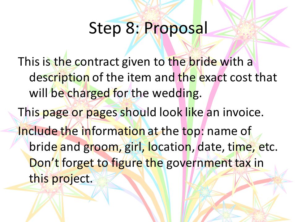 Step 8: Proposal This is the contract given to the bride with a description of the item and the exact cost that will be charged for the wedding.