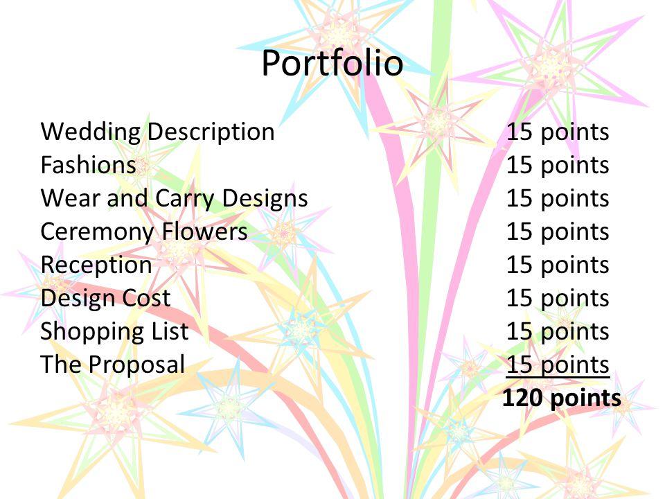 Portfolio Wedding Description15 points Fashions15 points Wear and Carry Designs15 points Ceremony Flowers15 points Reception15 points Design Cost15 po