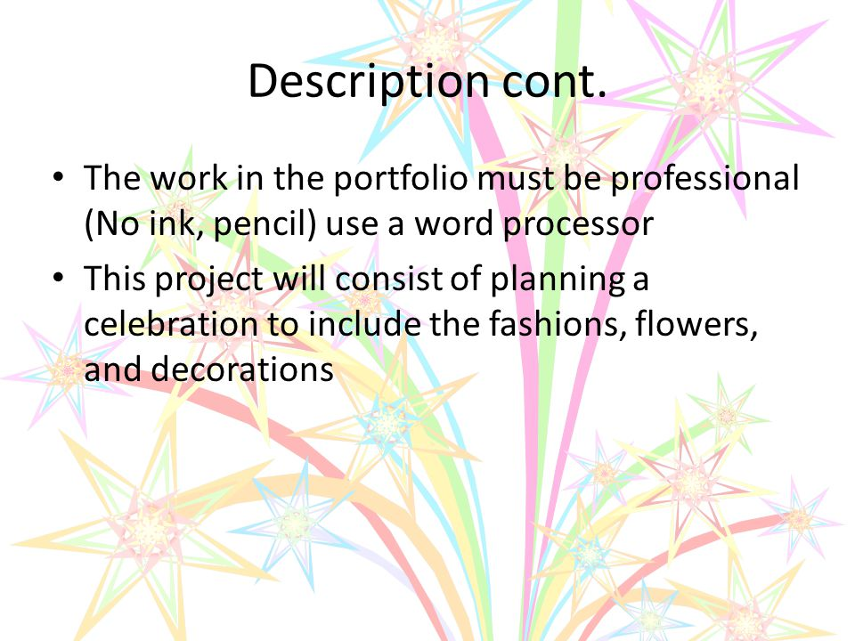 Description cont. The work in the portfolio must be professional (No ink, pencil) use a word processor This project will consist of planning a celebra