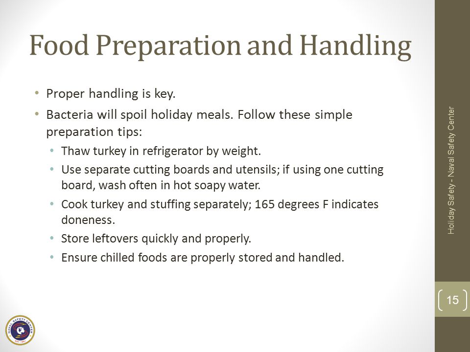 Food Preparation and Handling Proper handling is key. Bacteria will spoil holiday meals. Follow these simple preparation tips: Thaw turkey in refriger