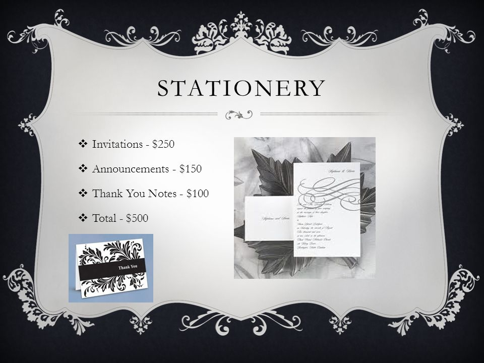 STATIONERY  Invitations - $250  Announcements - $150  Thank You Notes - $100  Total - $500