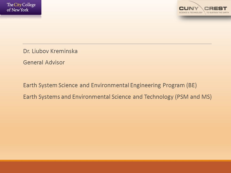 Dr. Liubov Kreminska General Advisor Earth System Science and Environmental Engineering Program (BE) Earth Systems and Environmental Science and Techn