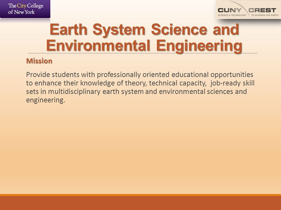 Earth System Science and Environmental Engineering Mission Mission Provide students with professionally oriented educational opportunities to enhance