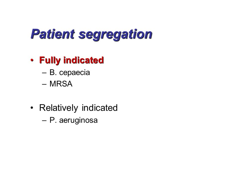 Patient segregation Fully indicatedFully indicated –B.