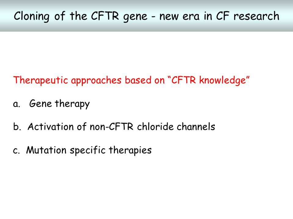 Therapeutic approaches based on CFTR knowledge a.