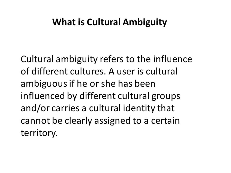 What is Cultural Ambiguity Cultural ambiguity refers to the influence of different cultures.