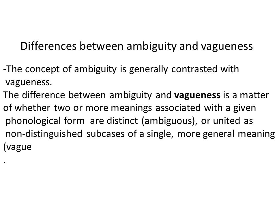 Differences between ambiguity and vagueness -The concept of ambiguity is generally contrasted with vagueness.