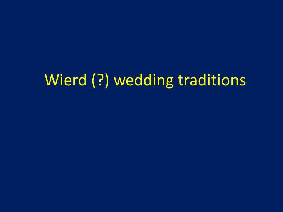 Wierd ( ) wedding traditions