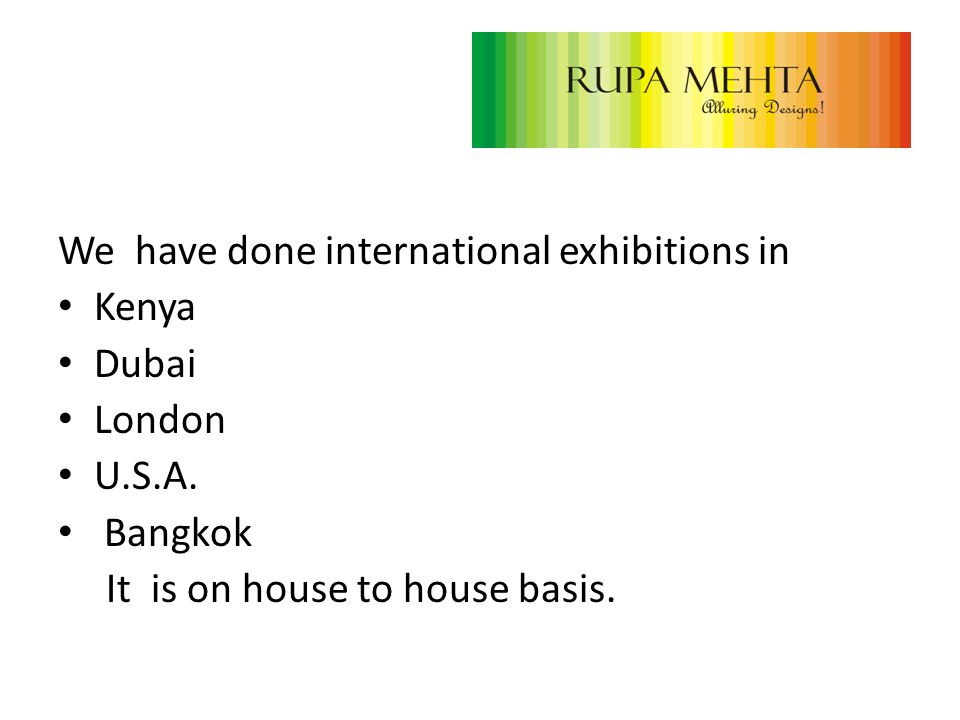 We have done international exhibitions in Kenya Dubai London U.S.A.